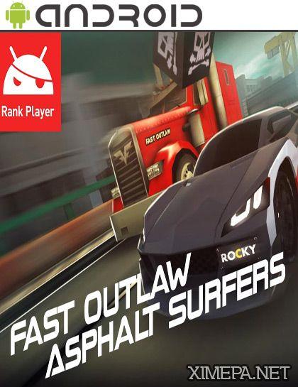Скачать игру Fast Outlaw Asphalt Surfers бесплатно